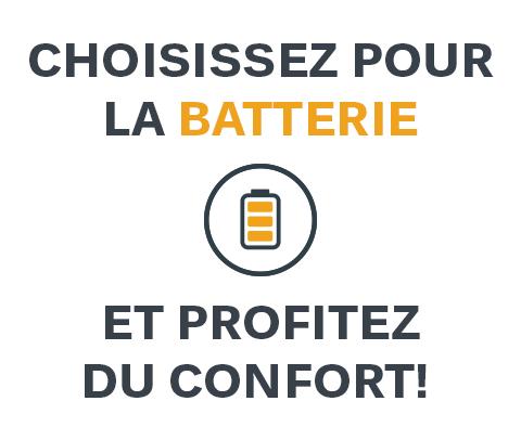 Choisissez pour la batterie et profitez du confort!